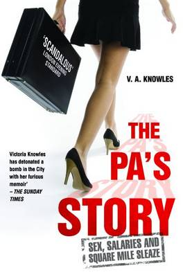 The PA's Story: She Kept Their Diaries. She Kept Their Secrets. She Kept Quiet... Until Now. (Paperback)