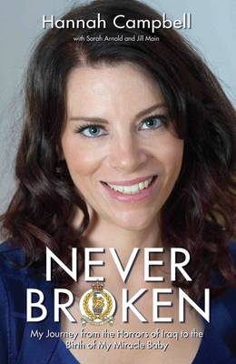 Never Broken: My Journey from the Horrors of Iraq to the Birth of My Miracle Baby (Hardback)