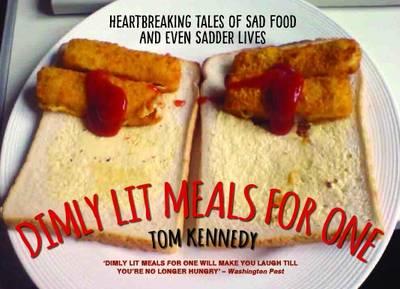 Dimly Lit Meals for One: Heartbreaking Tales of Sad Food and Even Sadder Lives (Hardback)
