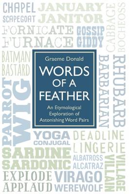 Words of a Feather: An Etymological Explanation of Astonishing Word Pairs (Hardback)