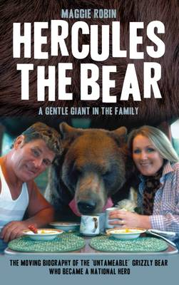 Hercules the Bear: A Gentle Giant in the Family: the Moving Biography of the 'Untameable' Grizzly Bear Who Became a National Hero (Hardback)
