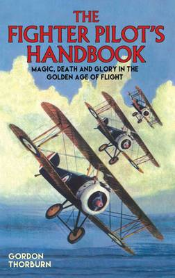 The Fighter Pilot's Handbook: Magic, Death and Glory in the Golden Age of Flight (Hardback)