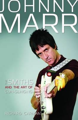Johnny Marr: The Smiths & the Art of Gun-Slinging (Paperback)