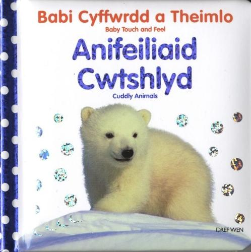 Babi Cyffwrdd a Theimlo: Anifeiliaid Cwtshlyd/Baby Touch and Feel: Cuddly Animals (Hardback)
