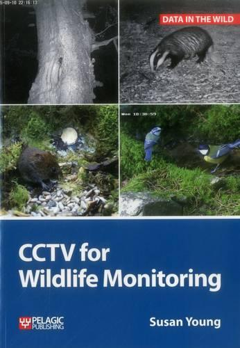 CCTV for Wildlife Monitoring: An Introduction - Data in the Wild (Paperback)