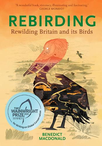 Rebirding: Rewilding Britain and its Birds - Pelagic Monographs (Hardback)