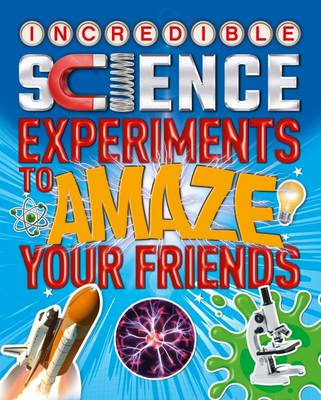 Incredible Science Experiments to Amaze Your Friends (Paperback)