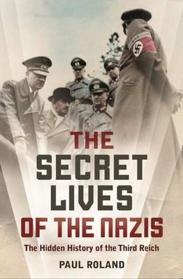 The Secret Lives of the Nazis (Hardback)