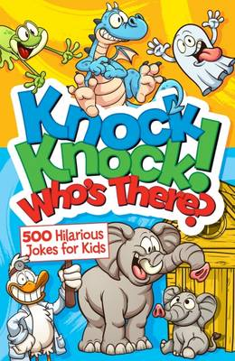 Knock, Knock! Who's There? 500 Hilarious Jokes for Kids (Paperback)