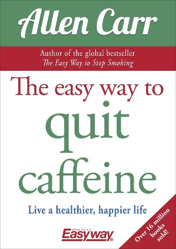 The Easy Way to Quit Caffeine: Live a healthier, happier life (Paperback)