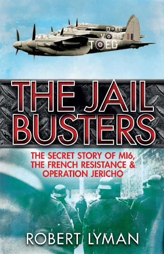 The Jail Busters: The Secret Story of MI6, the French Resistance and Operation Jericho (Paperback)
