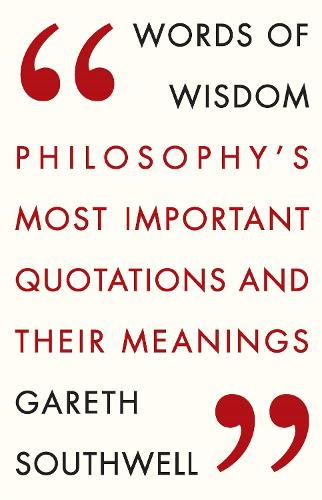 Words of Wisdom: Philosophy's Most Important Quotations and Their Meaning (Paperback)