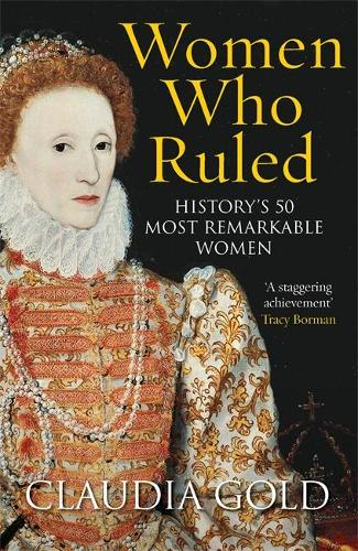 Women Who Ruled: History's 50 Most Remarkable Women (Paperback)