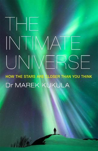 The Intimate Universe: How the stars are closer than you think (Paperback)