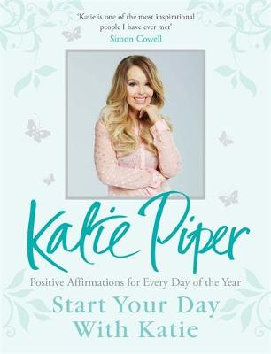 Start Your Day With Katie: 365 Affirmations for a Year of Positive Thinking (Hardback)