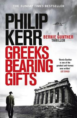 Greeks Bearing Gifts: Bernie Gunther Thriller 13 - Bernie Gunther (Hardback)