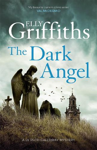 The Dark Angel: The Sunday Times Bestseller - The Dr Ruth Galloway Mysteries (Hardback)