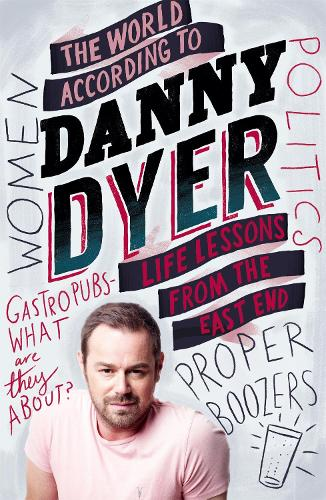 The World According to Danny Dyer: Life Lessons from the East End (Paperback)