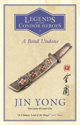 A Bond Undone: Legends of the Condor Heroes Vol. 2 - Legends of the Condor Heroes (Paperback)