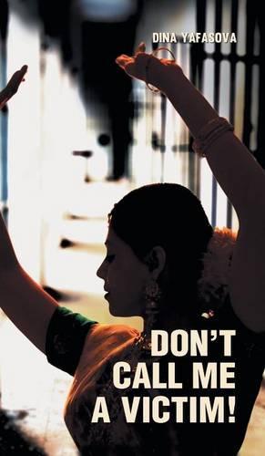 Don't Call Me a Victim! (Hardback)
