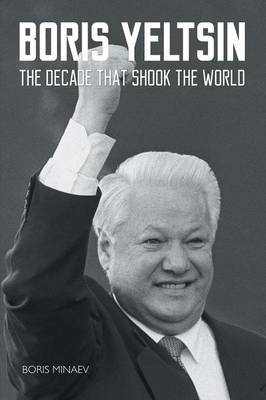 Boris Yeltsin: The Decade That Shook the World (Paperback)