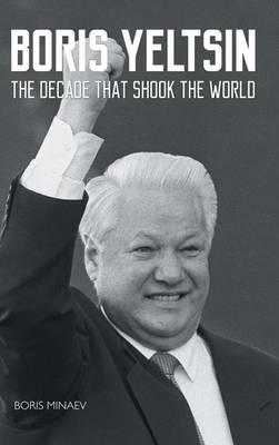 Boris Yeltsin: The Decade That Shook the World (Hardback)