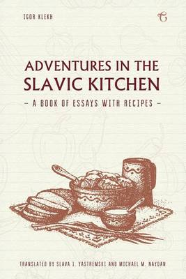 Adventures in the Slavic Kitchen: A Book of Essays with Recipes (Paperback)