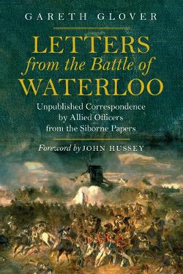 Letters from the Battle of Waterloo: Unpublished Correspondence by Allied Officers from the Siborne Papers (Paperback)