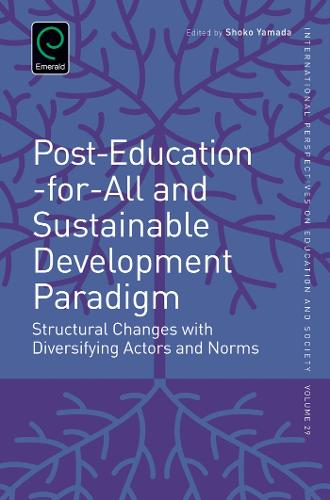 Post-Education-for-All and Sustainable Development Paradigm: Structural Changes with Diversifying Actors and Norms - International Perspectives on Education and Society 29 (Hardback)