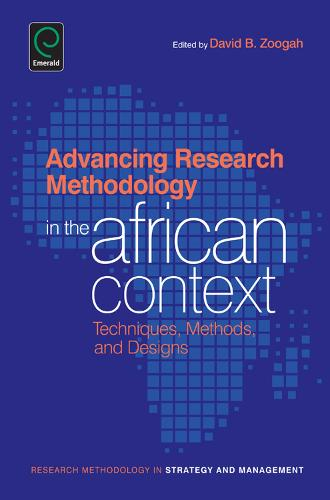 Advancing Research Methodology in the African Context: Techniques, Methods, and Designs - Research Methodology in Strategy and Management 10 (Hardback)