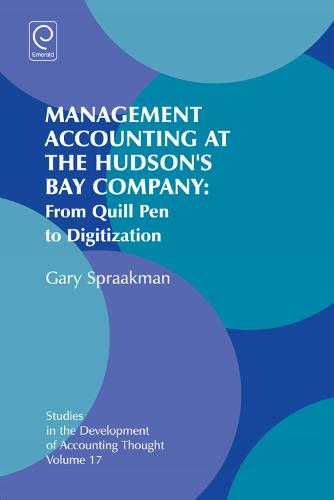 Management Accounting at the Hudson's Bay Company: From Quill Pen to Digitization - Studies in the Development of Accounting Thought 17 (Hardback)
