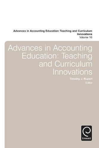 Advances in Accounting Education: Teaching and Curriculum Innovations - Advances in Accounting Education 16 (Hardback)