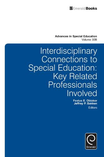 Interdisciplinary Connections to Special Education: Key Related Professionals Involved - Advances in Special Education 30, Part B (Hardback)