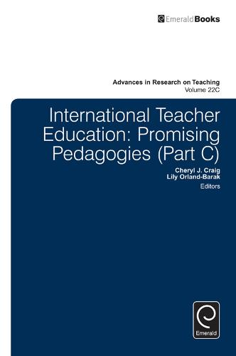 International Teacher Education: Promising Pedagogies - Advances in Research on Teaching 22, Part C (Hardback)