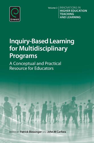 Inquiry-Based Learning for Multidisciplinary Programs: A Conceptual and Practical Resource for Educators - Innovations in Higher Education Teaching and Learning 3 (Hardback)