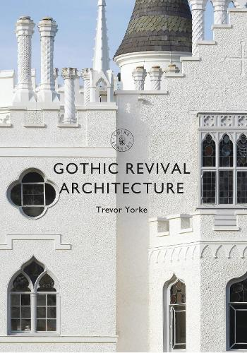 Gothic Revival Architecture - Shire Library 840 (Paperback)