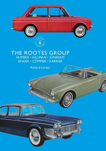The Rootes Group: Humber, Hillman, Sunbeam, Singer, Commer, Karrier - Shire Library 860 (Paperback)