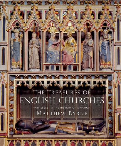 The Treasures of English Churches: Witnesses to the History of a Nation (Hardback)