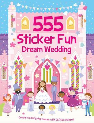 555 Sticker Fun Dream Wedding - 555 Sticker Fun (Paperback)