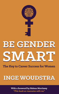 Be Gender Smart: The Key to Career Success for Women (Paperback)