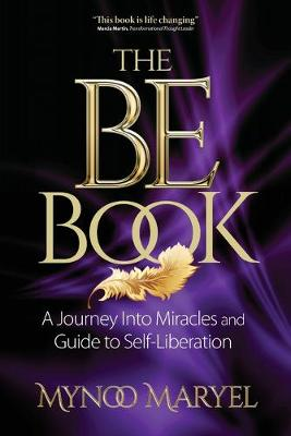 The BE Book: A Journey Into Miracles and Self-Liberation (Paperback)