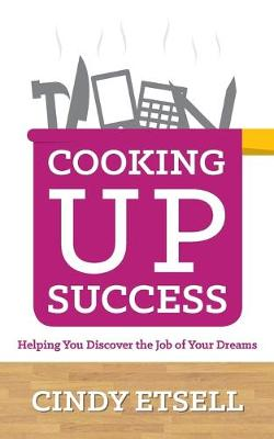 Cooking Up Success: Helping You Discover the Job of Your Dreams (Paperback)