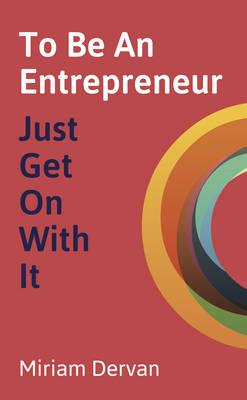 To Be An Entrepreneur: Just Get On With It (Paperback)