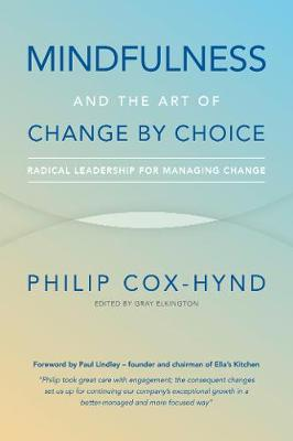 Mindfulness and the Art of Change by Choice: Radical leadership for managing change (Paperback)
