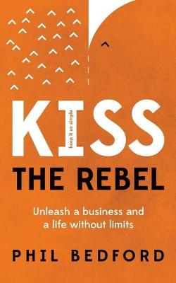 KISS The Rebel: Unleash a business and a life without limits (Paperback)