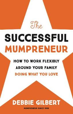 The Successful Mumpreneur: How to work flexibly around your family doing what you love (Paperback)