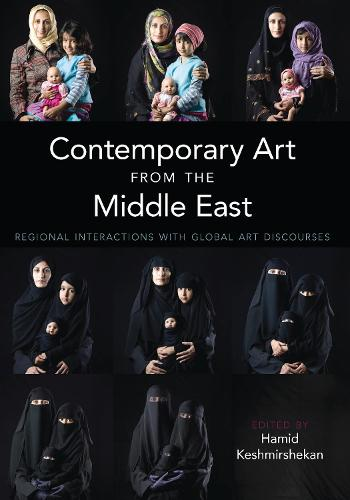 Contemporary Art from the Middle East: Volume 18: Regional Interactions with Global Art Discourses - International Library of Modern and Contemporary Art (Hardback)