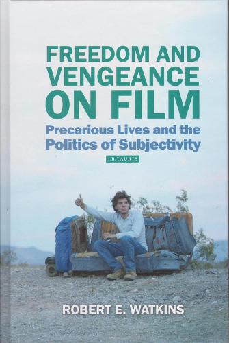Freedom and Vengeance on Film: Precarious Lives and the Politics of Subjectivity (Hardback)