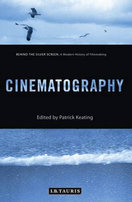Cinematography: A Modern History of Filmmaking - Behind the Silver Screen (Hardback)