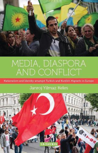 Media, Diaspora and Conflict: Nationalism and Identity Amongst Turkish and Kurdish Migrants in Europe (Hardback)